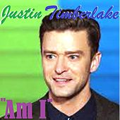 Am I by Justin Timberlake