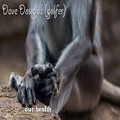 Our health by Dave Douglas