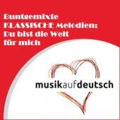 Buntgemixte klassische Melodien: Du bist die Welt für mich by Various Artists