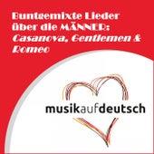 Buntgemixte Lieder über die Männer: Casanova, Gentlemen & Romeo by Various Artists