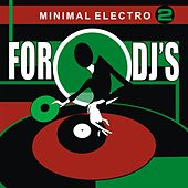 For Djs Minimal Electro, Vol. 2 by Various Artists