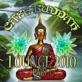 Café Buddah Lounge 2010 Part 1 by Various Artists
