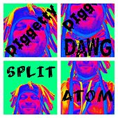 Diggetty Digg Dawg de Split Atom