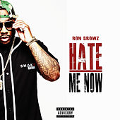Hate Me Now by Ron Browz