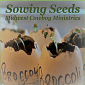 Sowing Seeds by Midwest Cowboy Ministries
