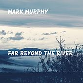 Far Beyond the River de Mark Murphy