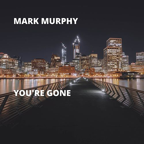 You're Gone by Mark Murphy