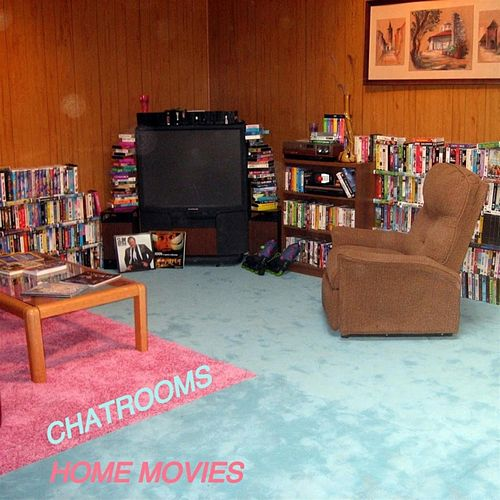 Home Movies by Chatrooms