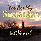 You Are My Sunshine by Bill Vancil