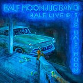 Half Live at the Half Moon von The Half Moon Jug Band