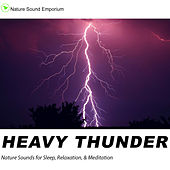 Heavy Thunder - Nature Sounds for Relaxation, Meditation, Studying  & Deep Sleep von Nature Sound Emporium