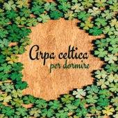 Arpa celtica per dormire (Musica di sottofondo calma per meditazione, Rilassamento, Musica antistress, Pensiero positivo, Meglio dormire) by Various Artists