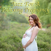 Jazz For A Relaxing Pregnancy by Various Artists