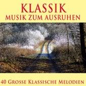 Klassik - Musik zum Ausruhen (40 große klassische melodien) von Various Artists