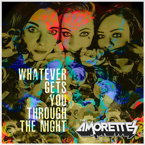 Whatever Gets You Through the Night by The Amorettes
