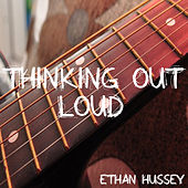 Thinking Out Loud by Ethan Hussey