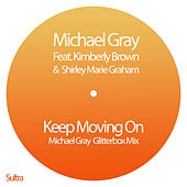 Keep Moving On (Michael Gray Glitterbox Mix) by Michael Gray