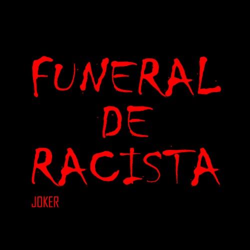 Funeral de Racista by Joker