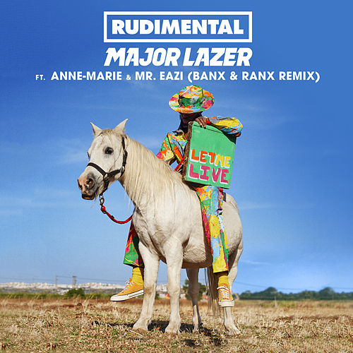 Let Me Live (feat. Anne-Marie & Mr Eazi) (Banx & Ranx Remix) di Rudimental