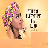 You Are Everything to Me Lord de Vera