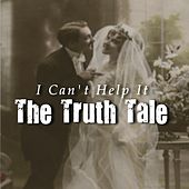 I Can't Help It by The Truth Tale