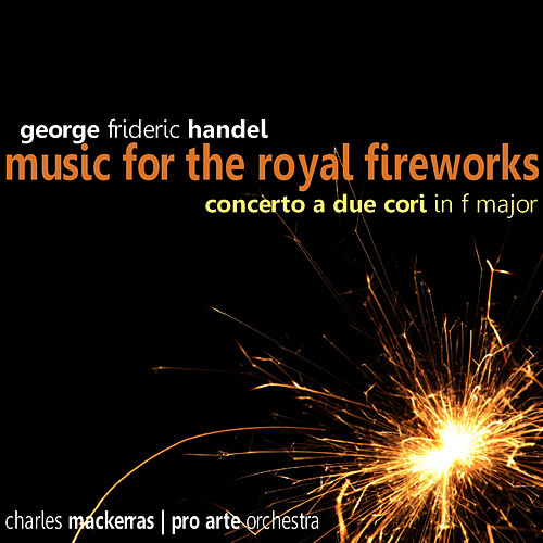 Handel: Music for the Royal Fireworks by Pro Arte Orchestra