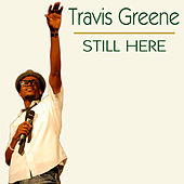 Still Here by Travis Greene