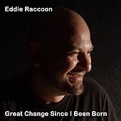 Great Change Since I Been Born by Eddie Raccoon
