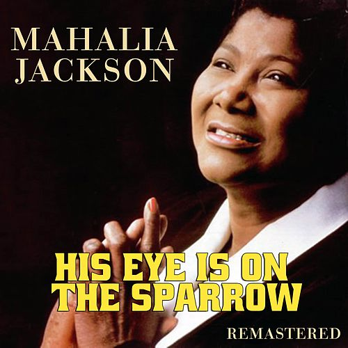 His Eye Is on the Sparrow by Mahalia Jackson