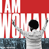 I Am Woman de Pink Martini
