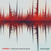 Connect – Electronic Works for Guitar by Jakob Bangsø