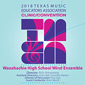 2018 Texas Music Educators Association (TMEA): Waxahachie High School Wind Ensemble [Live] by Waxahachie High School Wind Ensemble