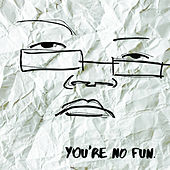 You're No Fun by Illingsworth