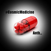 Cosmic Medicine by Anth