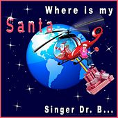 Where Is My Santa by Singer Dr. B...