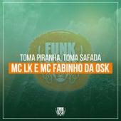 Toma Piranha, Toma Safada by Mc LK