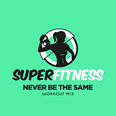 Never Be The Same (Workout Mix) von Super Fitness
