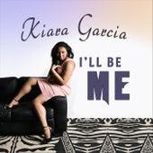 I'll Be Me by Kiara Garcia