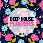 Deep House Flowers, Vol. 2 von Various Artists