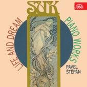 Life and Dream: Suk's Piano Works, Vol. 2 by Pavel Štěpán