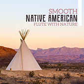 Smooth Native American Flute with Nature (Most Breathtaking Relaxation Sounds) de Relaxing Flute Music Zone