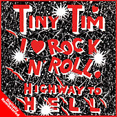 I Love Rock and Roll - Highway To Hell von Tiny Tim