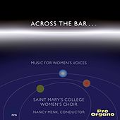 Across the Bar: Music for Women's Voices de Saint Mary's College Women's Choir
