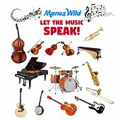 Let the Music Speak! by Manos Wild