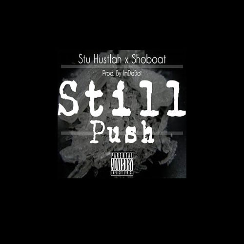 Still Push by Stu Hustlah