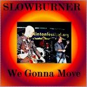 We gonna move by Slowburner