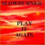 Play it again by Slowburner