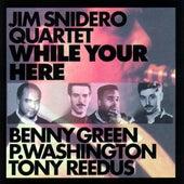 While You Are Here von Jim Snidero