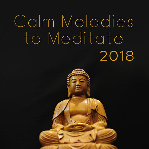 Calm Melodies to Meditate 2018 by The Buddha Lounge Ensemble
