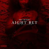 Aight Bet! by Dre Murro